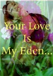 Your Love is my Eden